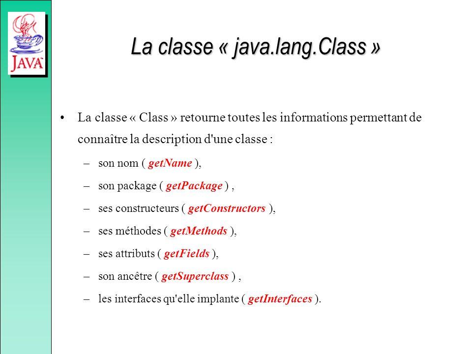 La classe « java.lang.Class » La classe « Class » retourne toutes les informations permettant de connaître la description d'une classe : –son nom ( ge