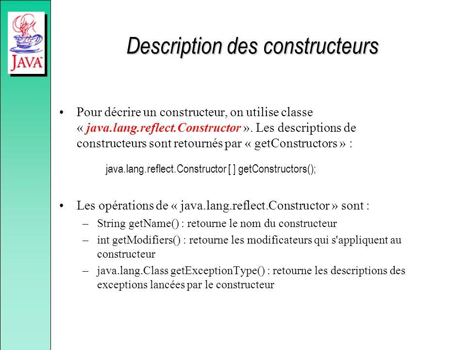 Description des constructeurs Pour décrire un constructeur, on utilise classe « java.lang.reflect.Constructor ». Les descriptions de constructeurs son