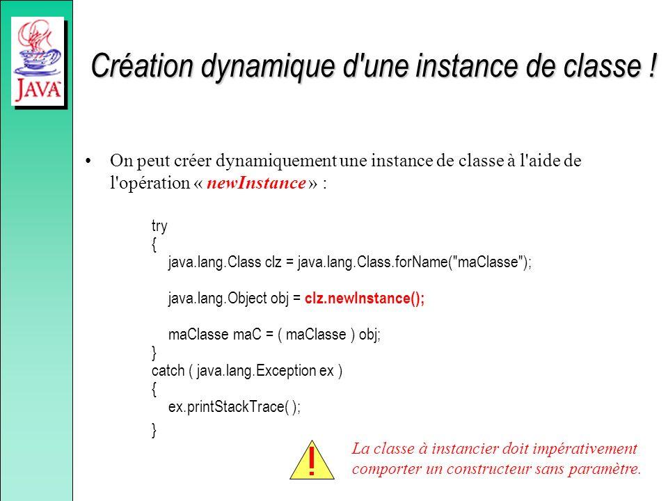 Création dynamique d'une instance de classe ! On peut créer dynamiquement une instance de classe à l'aide de l'opération « newInstance » : try { java.