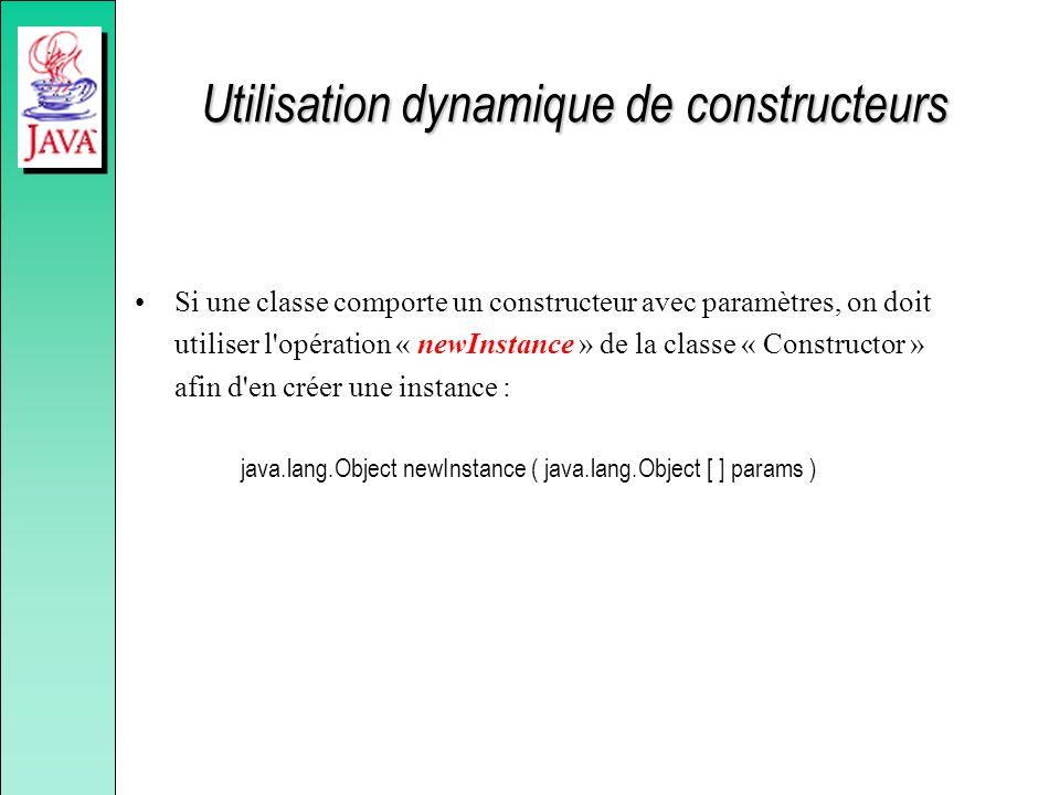 Utilisation dynamique de constructeurs Si une classe comporte un constructeur avec paramètres, on doit utiliser l'opération « newInstance » de la clas