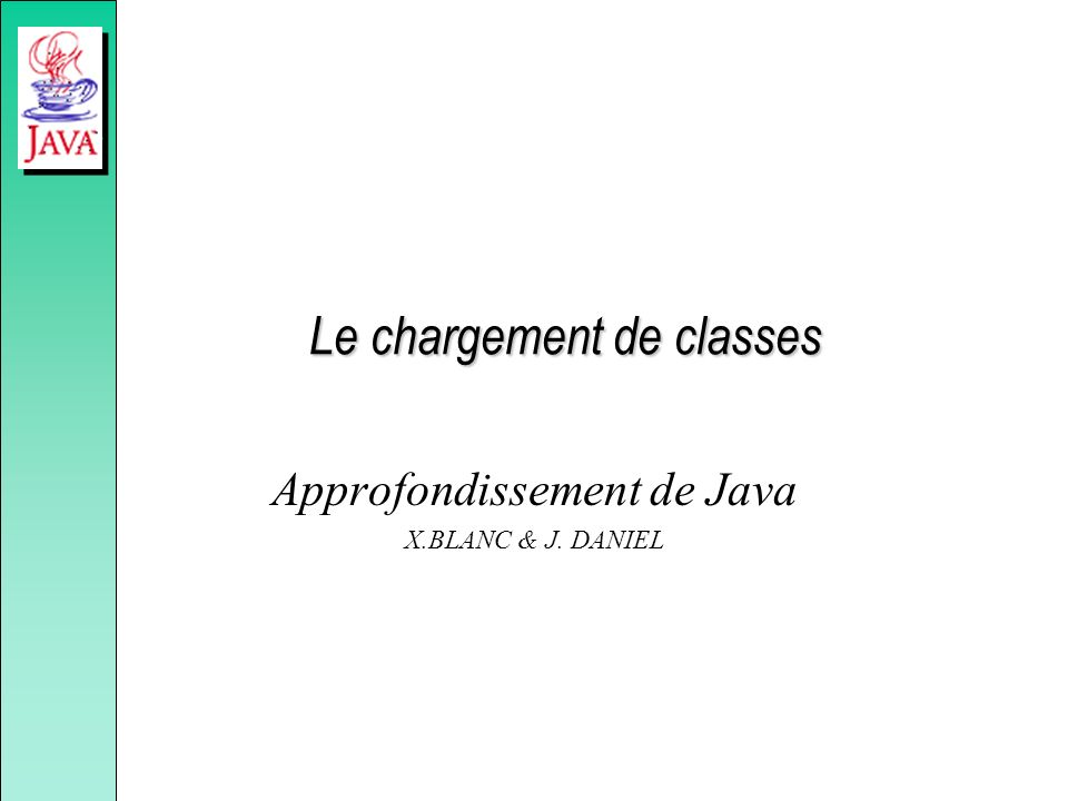 Le chargement de classes Approfondissement de Java X.BLANC & J. DANIEL