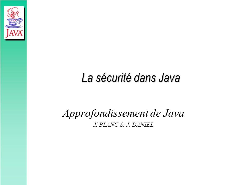 La sécurité dans Java Approfondissement de Java X.BLANC & J. DANIEL