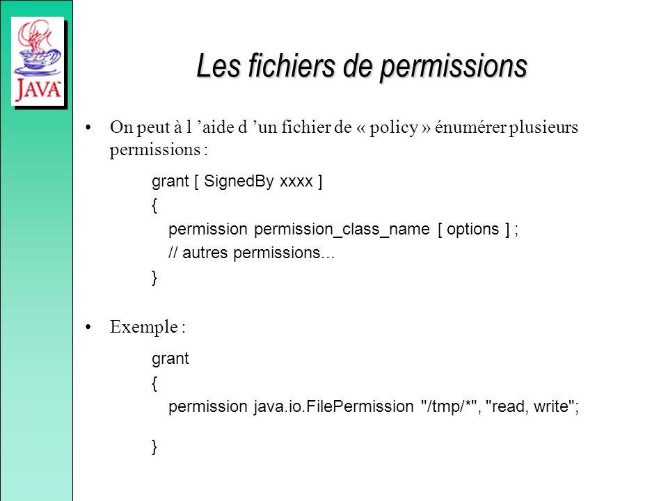 Les fichiers de permissions On peut à l aide d un fichier de « policy » énumérer plusieurs permissions : grant [ SignedBy xxxx ] { permission permissi