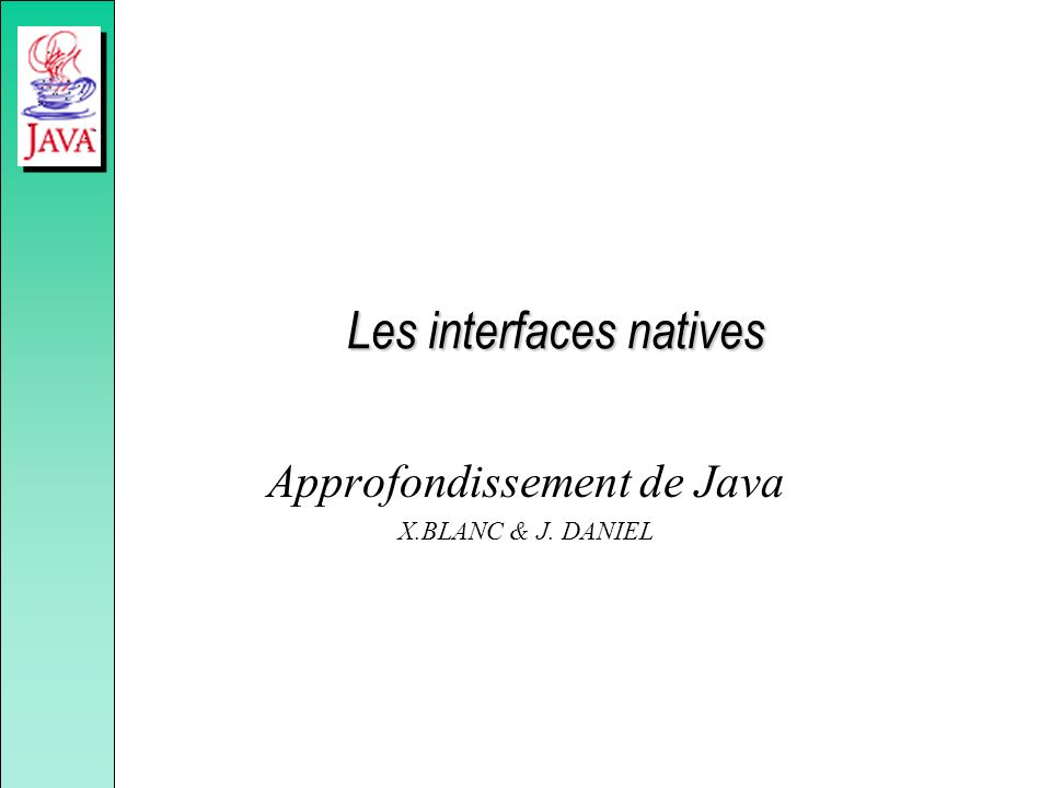 Les interfaces natives Approfondissement de Java X.BLANC & J. DANIEL