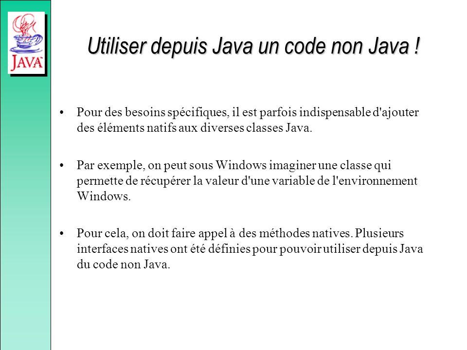 Utiliser depuis Java un code non Java ! Pour des besoins spécifiques, il est parfois indispensable d'ajouter des éléments natifs aux diverses classes