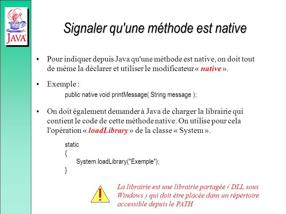 Signaler qu'une méthode est native Pour indiquer depuis Java qu'une méthode est native, on doit tout de même la déclarer et utiliser le modificateur «