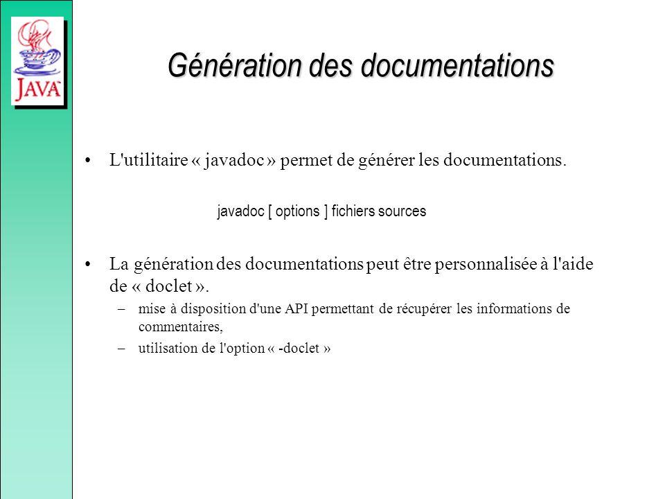 Génération des documentations L'utilitaire « javadoc » permet de générer les documentations. javadoc [ options ] fichiers sources La génération des do