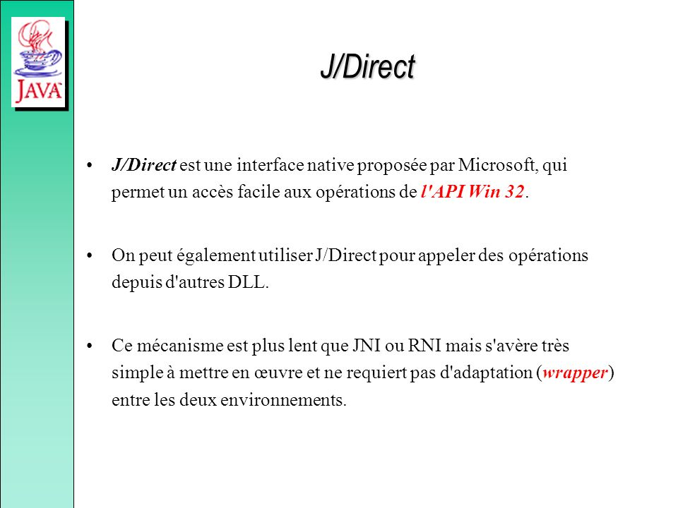 J/Direct J/Direct est une interface native proposée par Microsoft, qui permet un accès facile aux opérations de l'API Win 32. On peut également utilis
