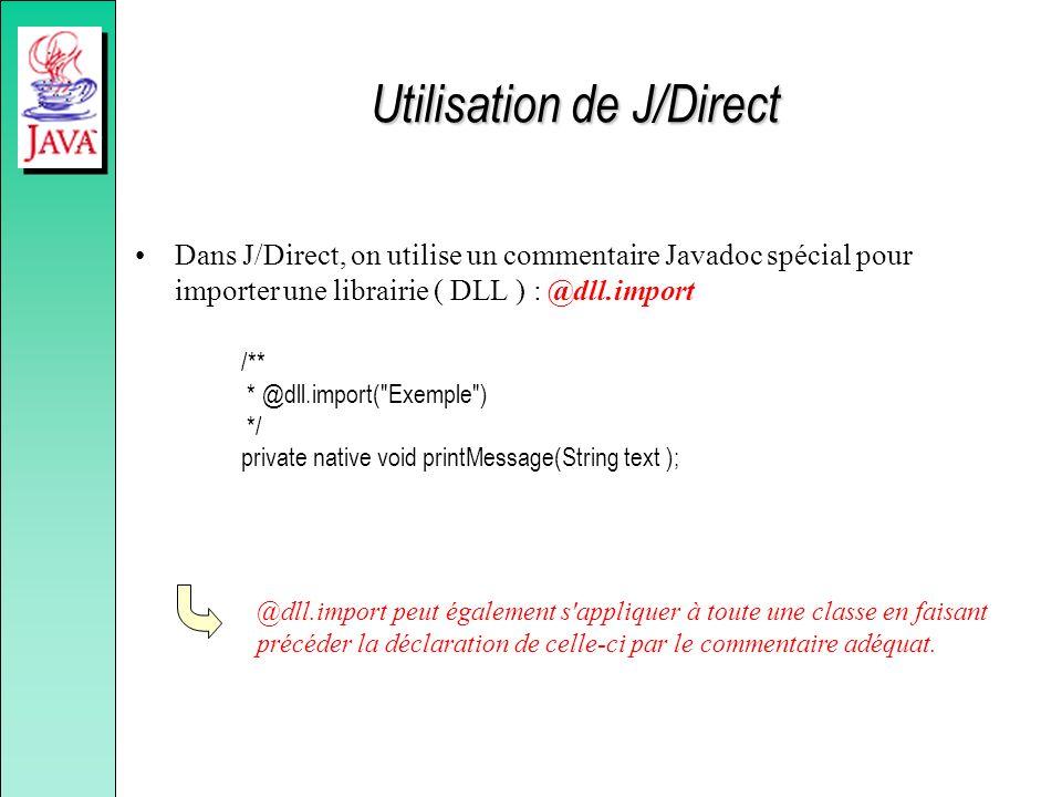 Utilisation de J/Direct Dans J/Direct, on utilise un commentaire Javadoc spécial pour importer une librairie ( DLL ) : @dll.import /** * @dll.import(