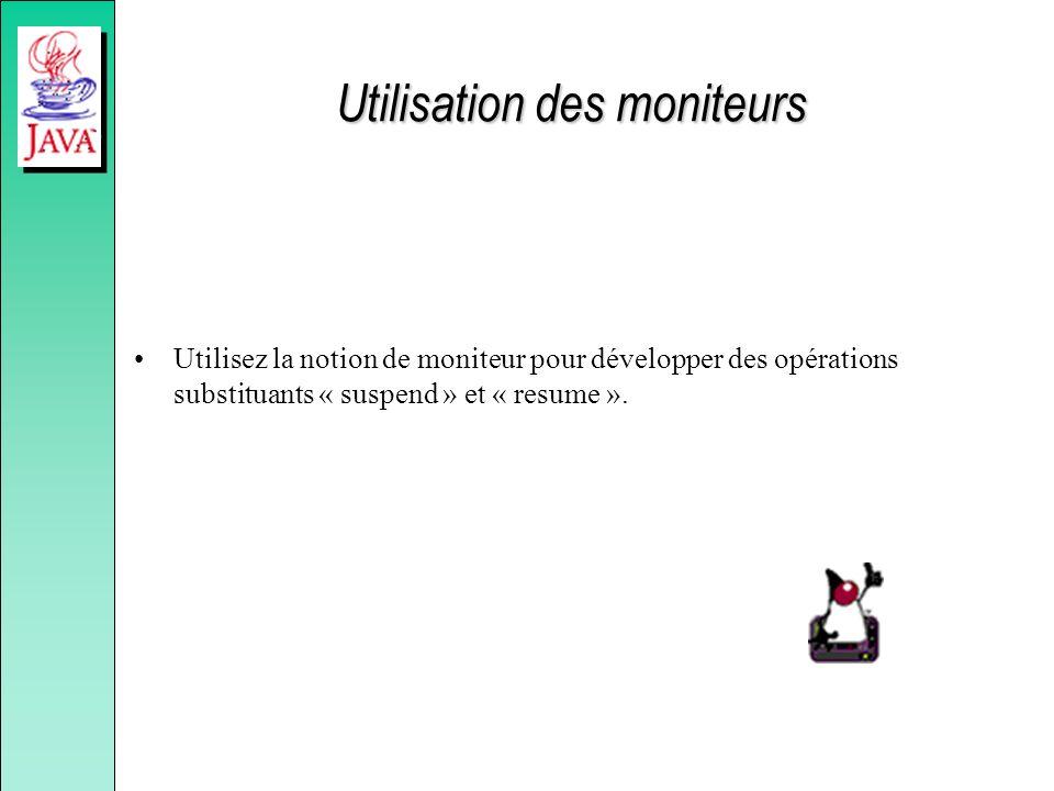 Utilisation des moniteurs Utilisez la notion de moniteur pour développer des opérations substituants « suspend » et « resume ».