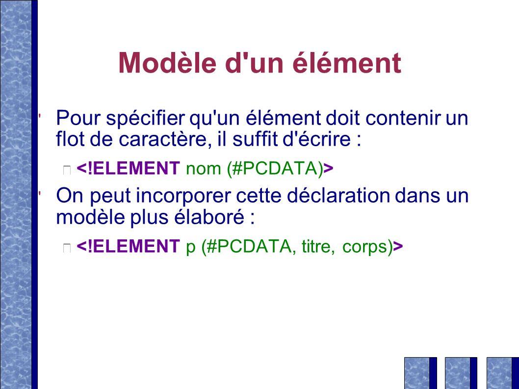 Modèle d'un élément Pour spécifier qu'un élément doit contenir un flot de caractère, il suffit d'écrire : On peut incorporer cette déclaration dans un