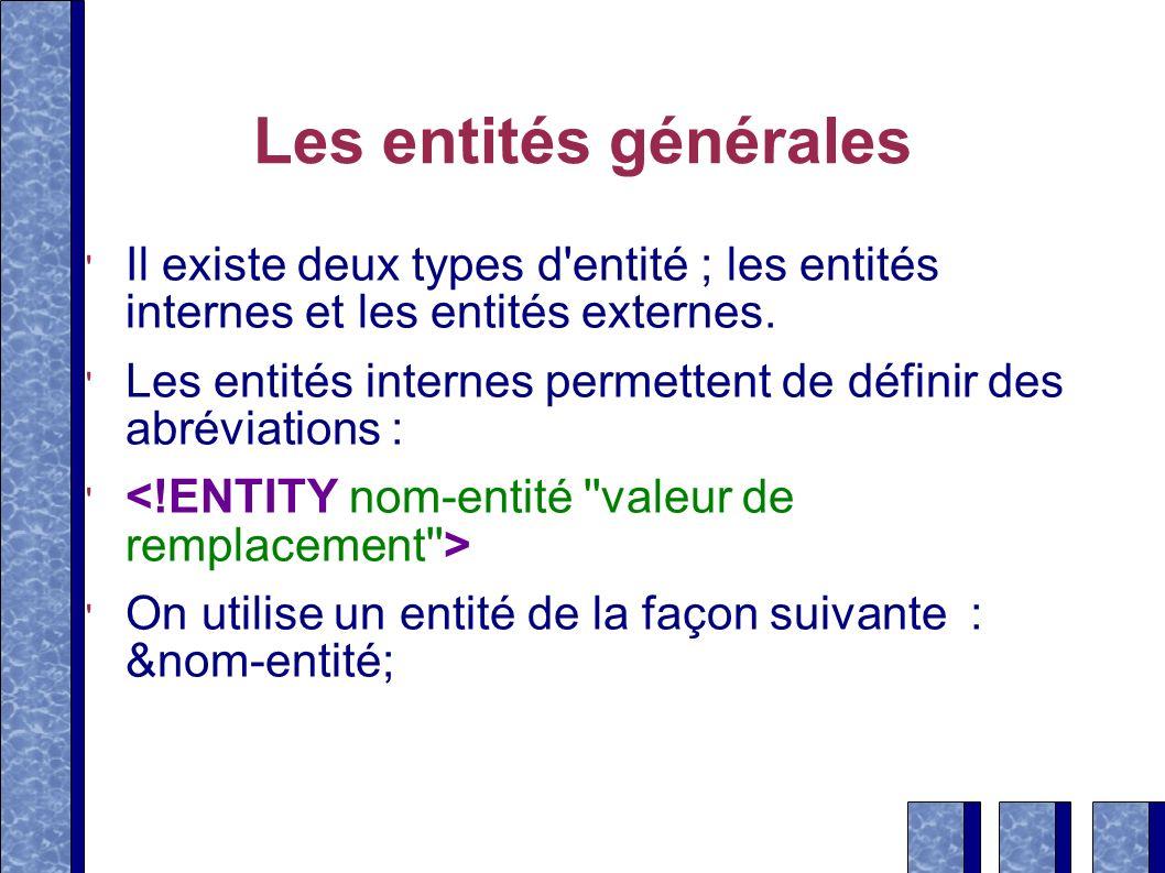 Les entités générales Il existe deux types d'entité ; les entités internes et les entités externes. Les entités internes permettent de définir des abr