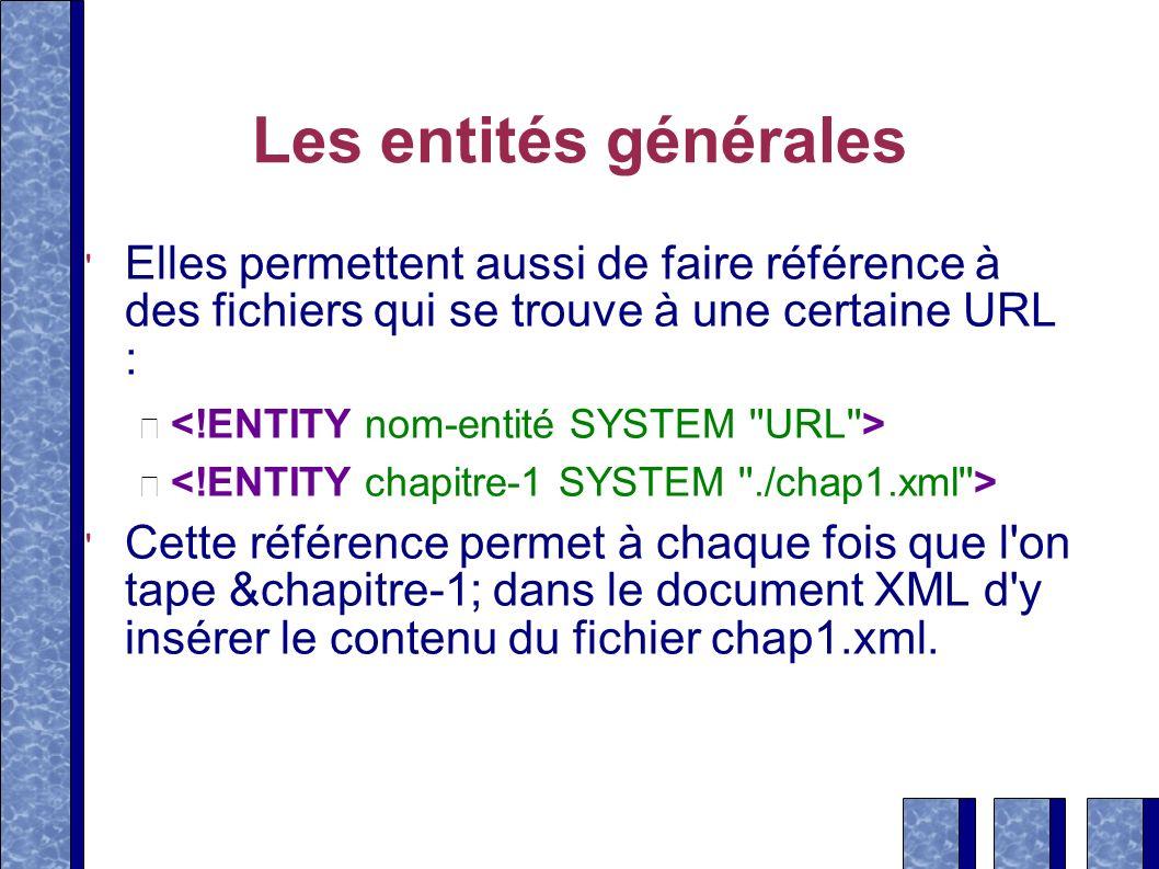 Les entités générales Elles permettent aussi de faire référence à des fichiers qui se trouve à une certaine URL : Cette référence permet à chaque fois