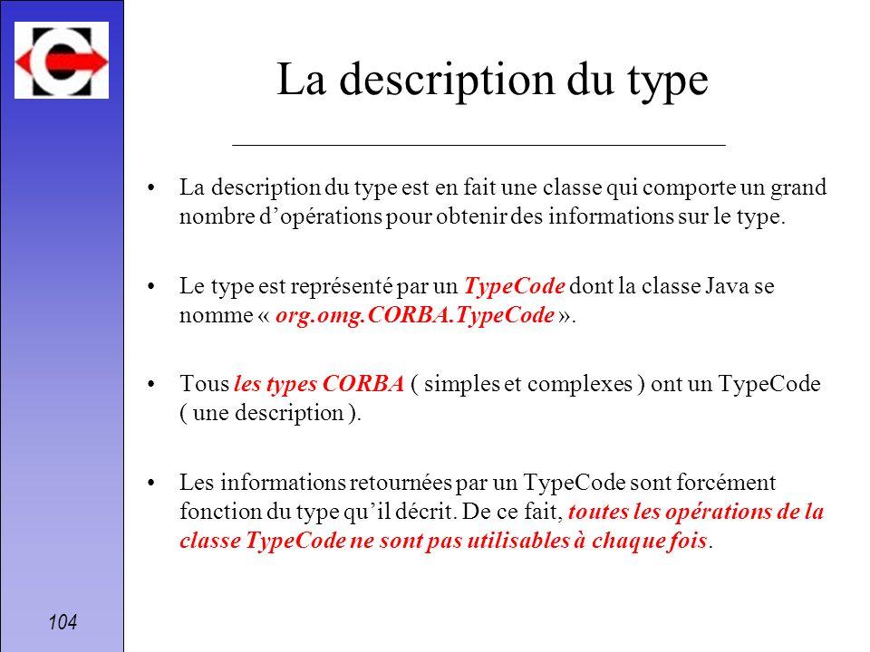 104 La description du type La description du type est en fait une classe qui comporte un grand nombre dopérations pour obtenir des informations sur le