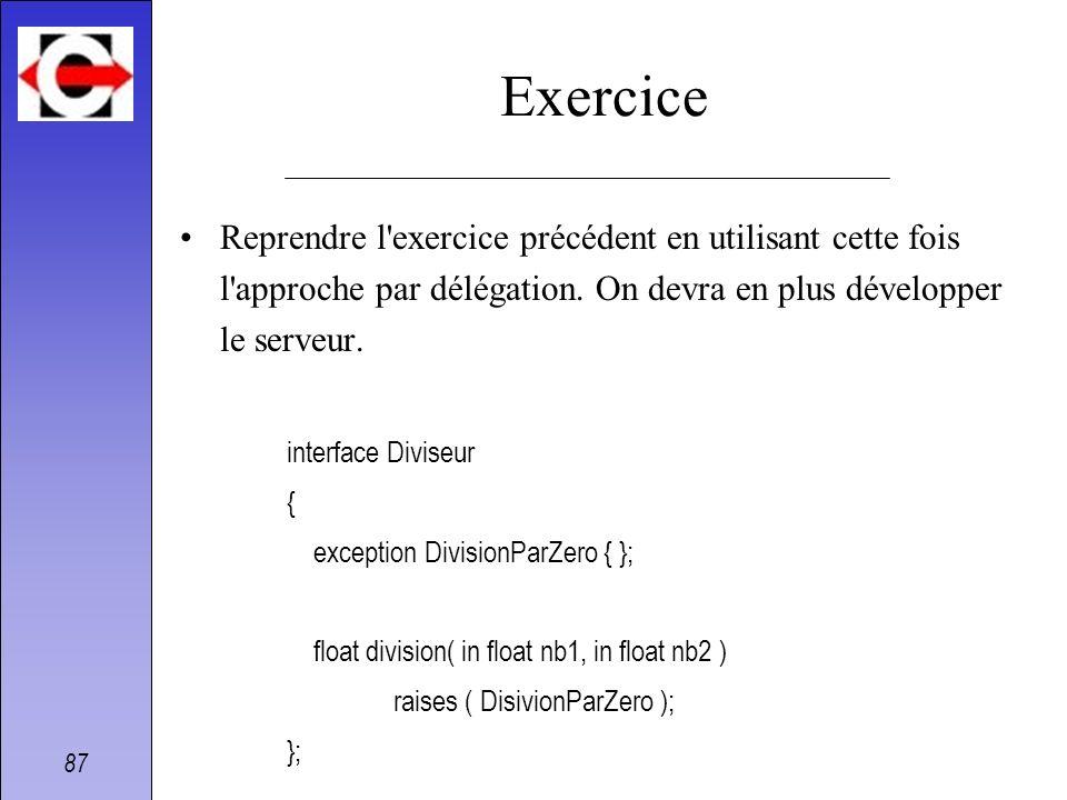87 Exercice Reprendre l'exercice précédent en utilisant cette fois l'approche par délégation. On devra en plus développer le serveur. interface Divise