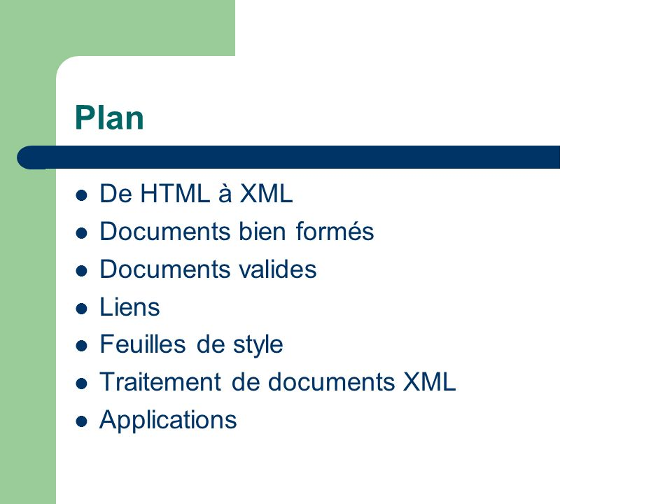 Plan De HTML à XML Documents bien formés Documents valides Liens Feuilles de style Traitement de documents XML Applications