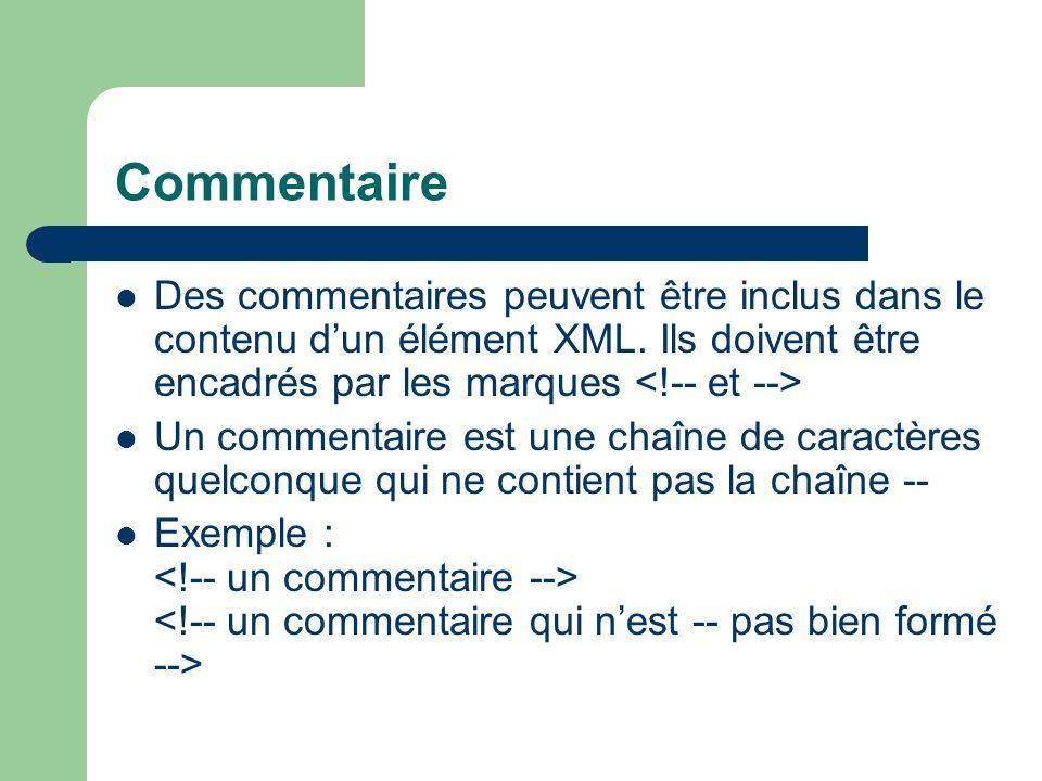 Commentaire Des commentaires peuvent être inclus dans le contenu dun élément XML.