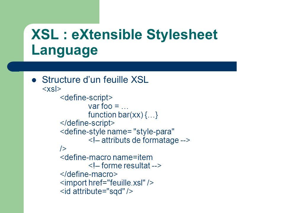 XSL : eXtensible Stylesheet Language Structure dun feuille XSL var foo = … function bar(xx) {…} />