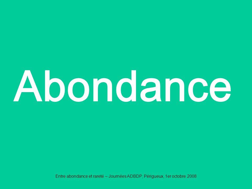 Entre abondance et rareté – Journées ADBDP; Périgueux, 1er octobre 2008 Abondance