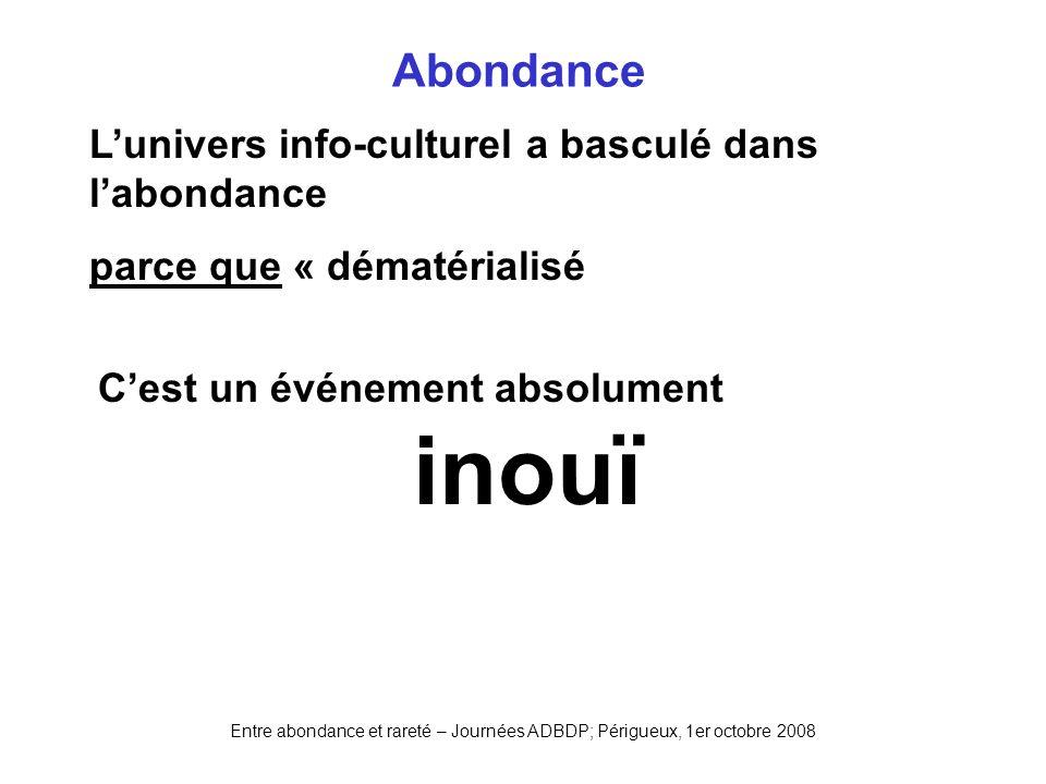 Entre abondance et rareté – Journées ADBDP; Périgueux, 1er octobre 2008 Abondance Lunivers info-culturel a basculé dans labondance parce que « dématér