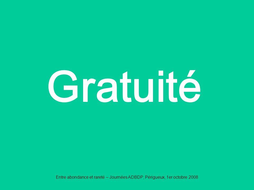 Entre abondance et rareté – Journées ADBDP; Périgueux, 1er octobre 2008 Gratuité
