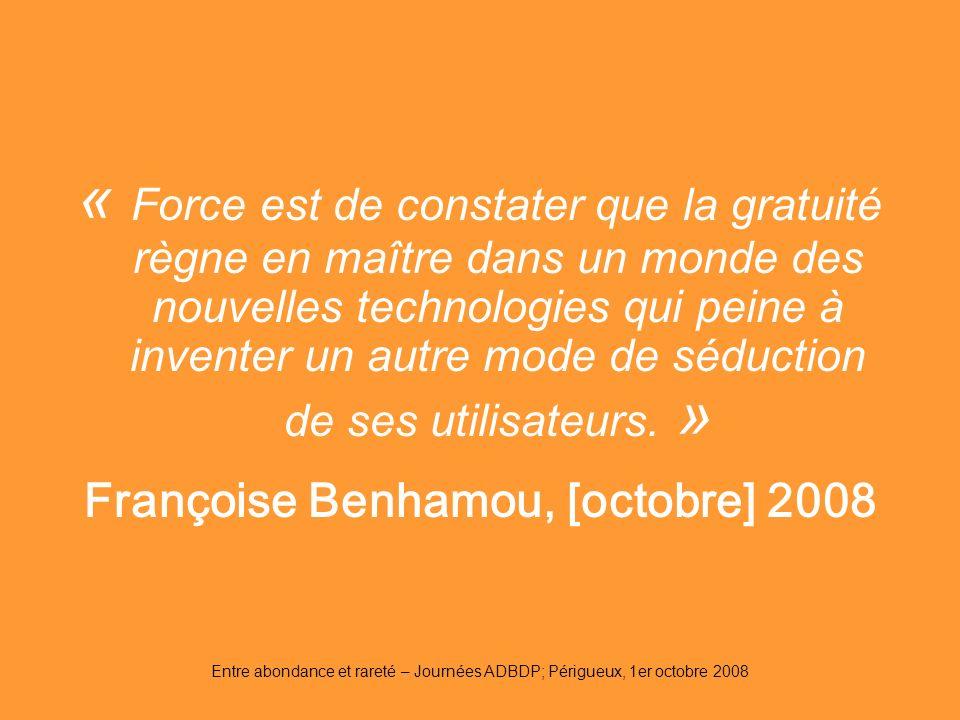 Entre abondance et rareté – Journées ADBDP; Périgueux, 1er octobre 2008 « Force est de constater que la gratuité règne en maître dans un monde des nou