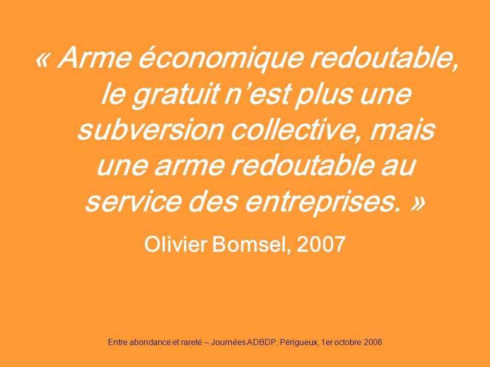 Entre abondance et rareté – Journées ADBDP; Périgueux, 1er octobre 2008 « Arme économique redoutable, le gratuit nest plus une subversion collective,