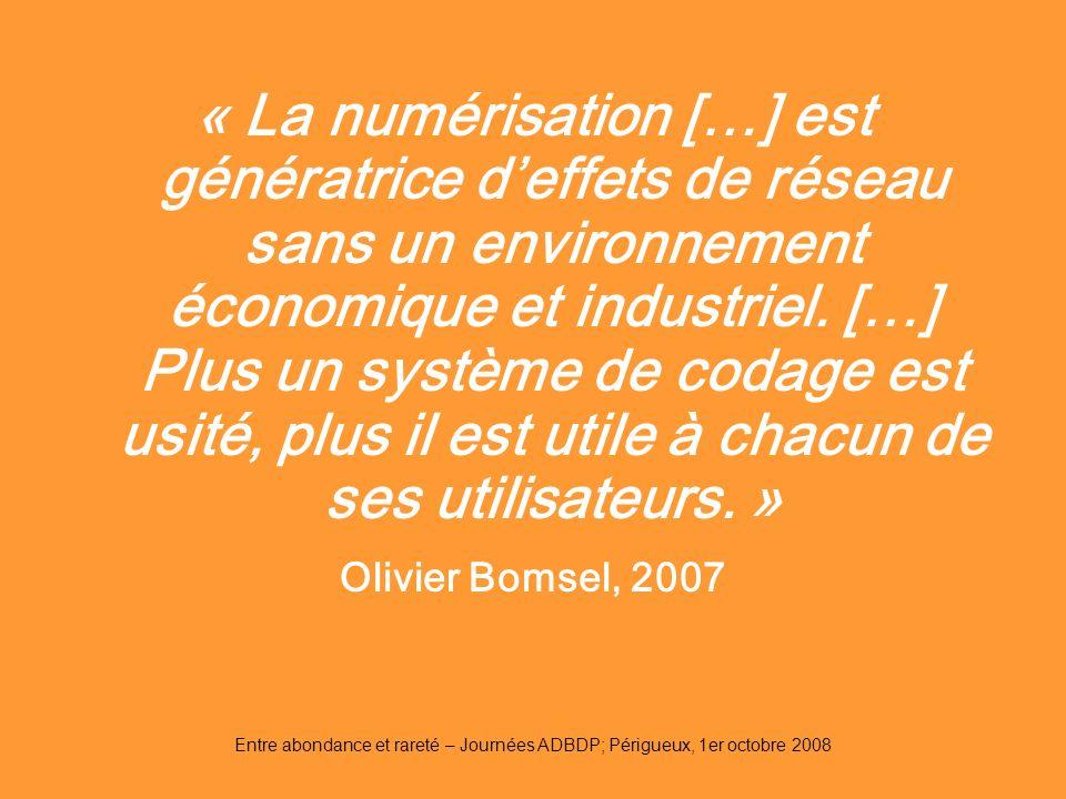 Entre abondance et rareté – Journées ADBDP; Périgueux, 1er octobre 2008 « La numérisation […] est génératrice deffets de réseau sans un environnement