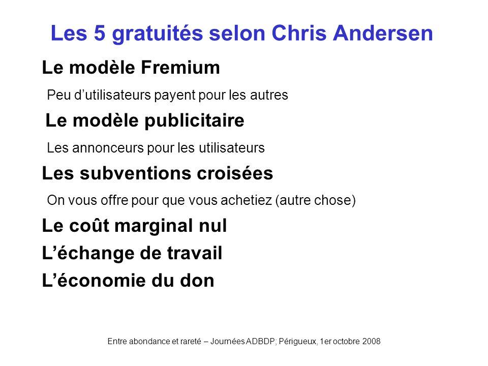 Entre abondance et rareté – Journées ADBDP; Périgueux, 1er octobre 2008 Les 5 gratuités selon Chris Andersen Le modèle Fremium Peu dutilisateurs payen