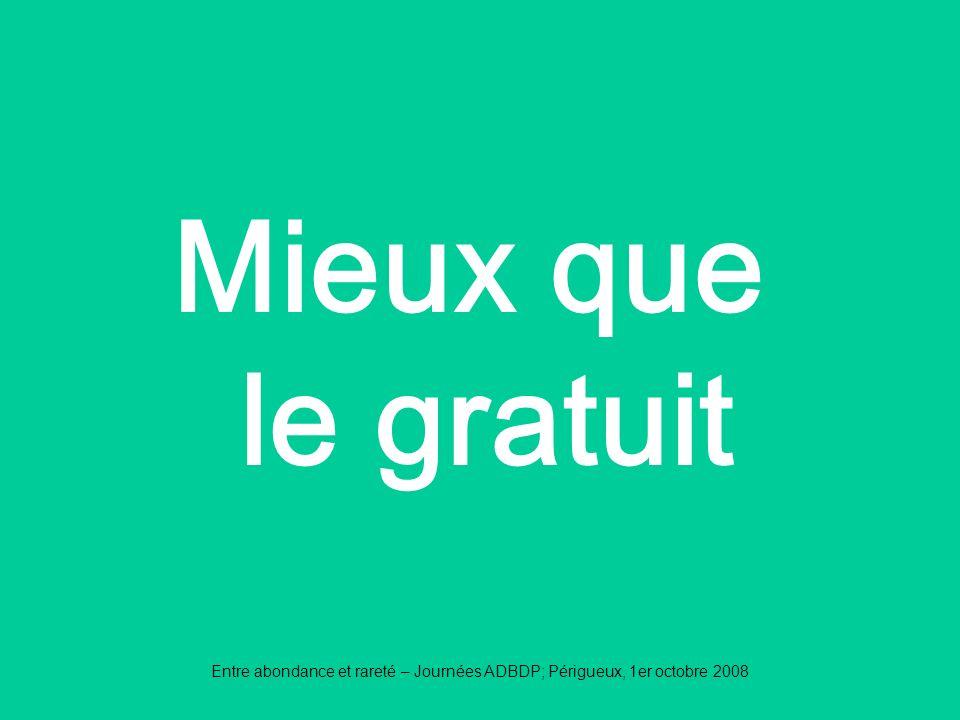 Entre abondance et rareté – Journées ADBDP; Périgueux, 1er octobre 2008 Mieux que le gratuit