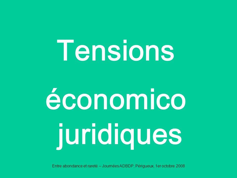 Entre abondance et rareté – Journées ADBDP; Périgueux, 1er octobre 2008 Tensions économico juridiques