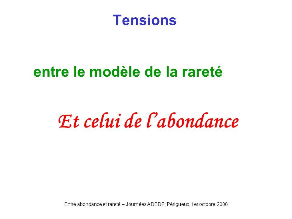 Entre abondance et rareté – Journées ADBDP; Périgueux, 1er octobre 2008 Tensions entre le modèle de la rareté Et celui de labondance