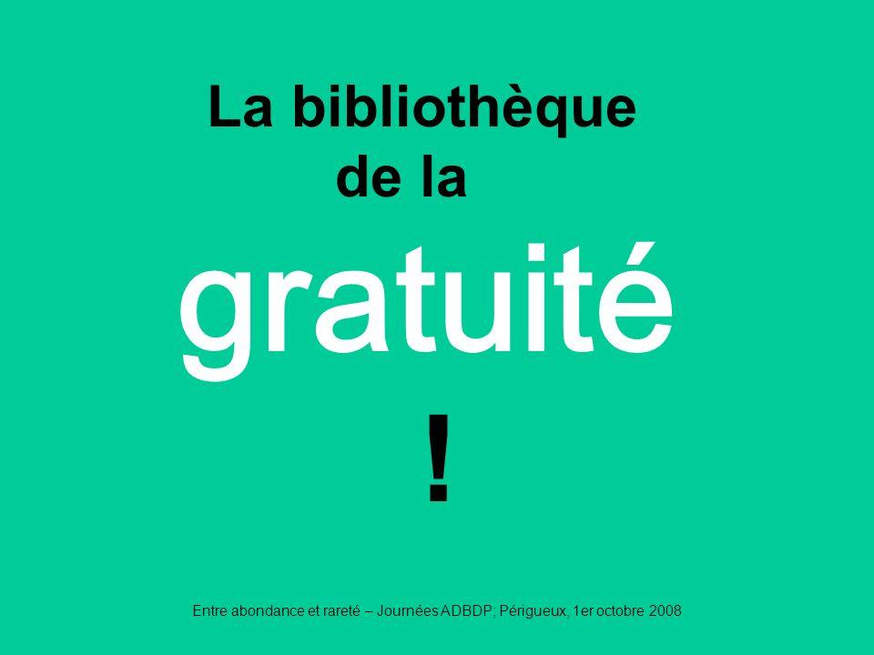 Entre abondance et rareté – Journées ADBDP; Périgueux, 1er octobre 2008 gratuité La bibliothèque de la !