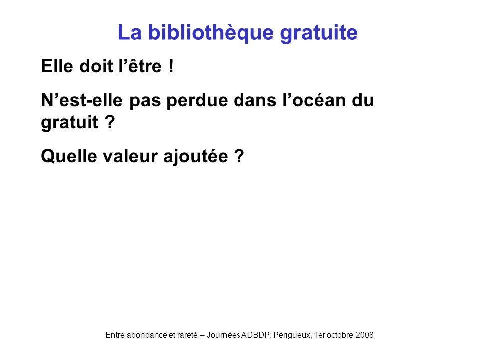 Entre abondance et rareté – Journées ADBDP; Périgueux, 1er octobre 2008 La bibliothèque gratuite Elle doit lêtre ! Nest-elle pas perdue dans locéan du