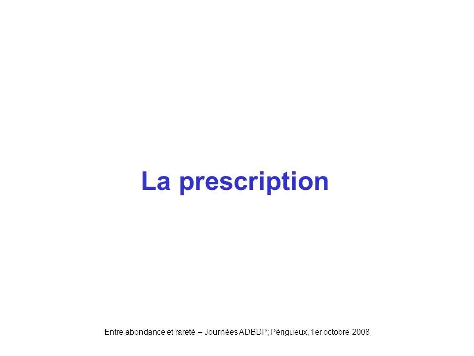 Entre abondance et rareté – Journées ADBDP; Périgueux, 1er octobre 2008 La prescription