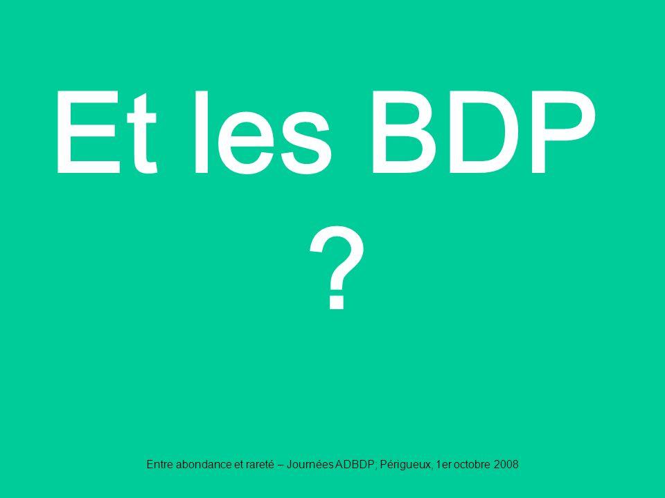 Entre abondance et rareté – Journées ADBDP; Périgueux, 1er octobre 2008 Et les BDP ?