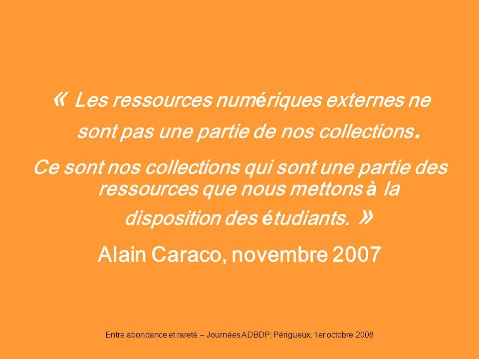 Entre abondance et rareté – Journées ADBDP; Périgueux, 1er octobre 2008 « Les ressources num é riques externes ne sont pas une partie de nos collectio