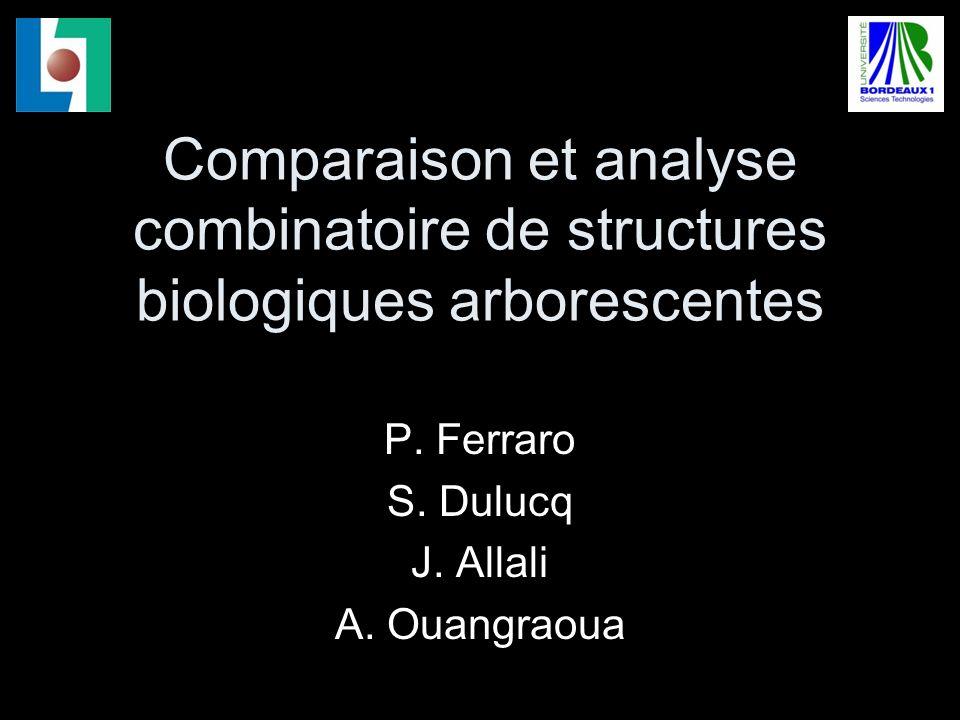 Comparaison et analyse combinatoire de structures biologiques arborescentes P.