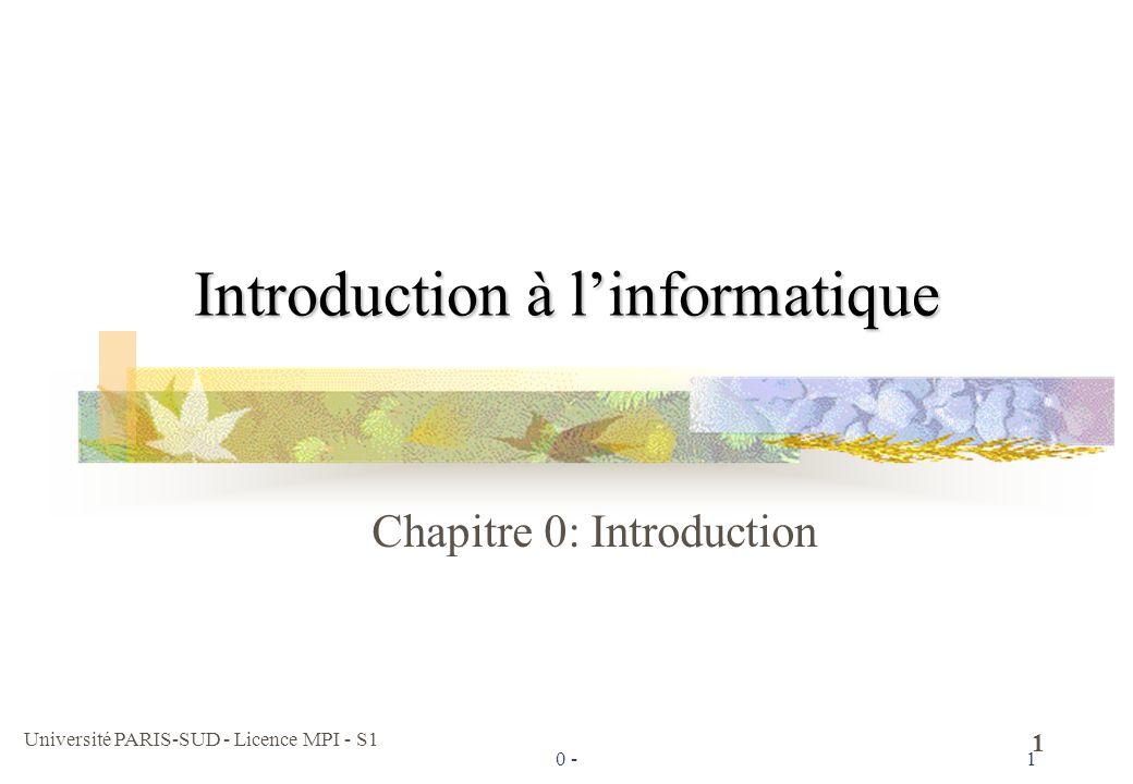 Université PARIS-SUD - Licence MPI - S1 1 0 -1 Introduction à linformatique Chapitre 0: Introduction
