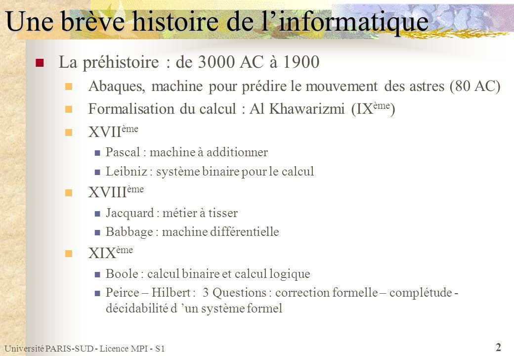 Université PARIS-SUD - Licence MPI - S1 2 Une brève histoire de linformatique La préhistoire : de 3000 AC à 1900 Abaques, machine pour prédire le mouv