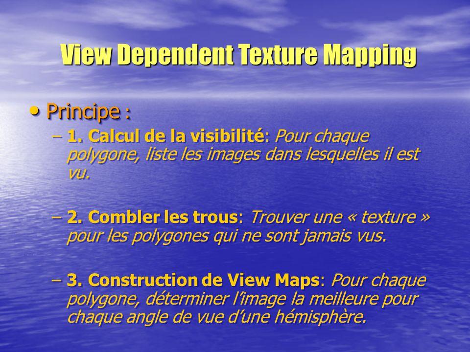 Principe : Principe : – –1. Calcul de la visibilité: Pour chaque polygone, liste les images dans lesquelles il est vu. – –2. Combler les trous: Trouve