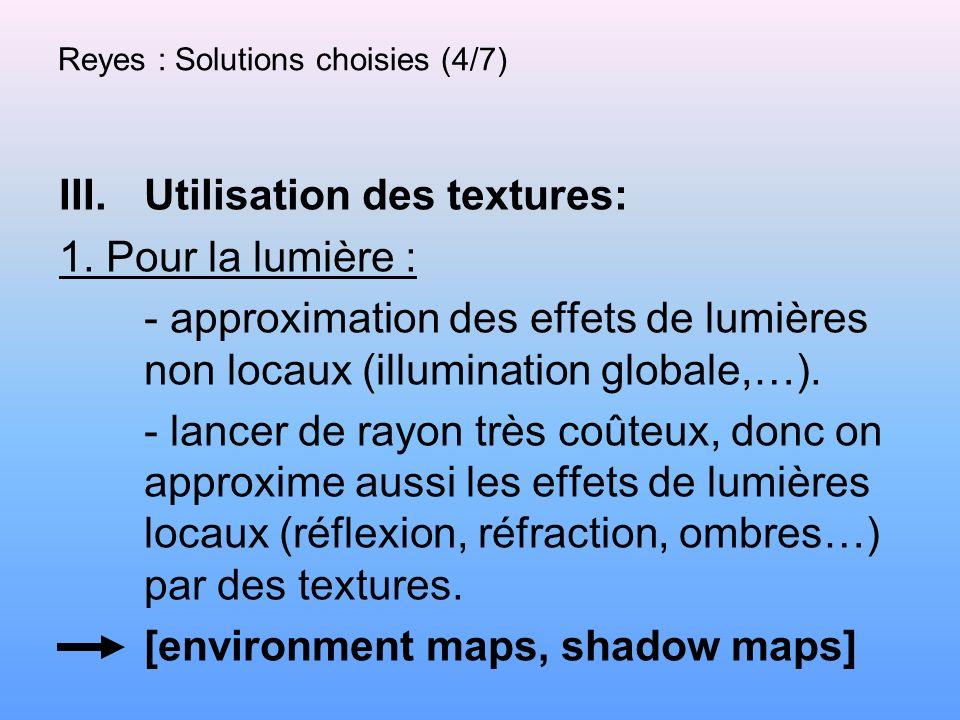 Reyes : Solutions choisies (4/7) III.Utilisation des textures: 1. Pour la lumière : - approximation des effets de lumières non locaux (illumination gl