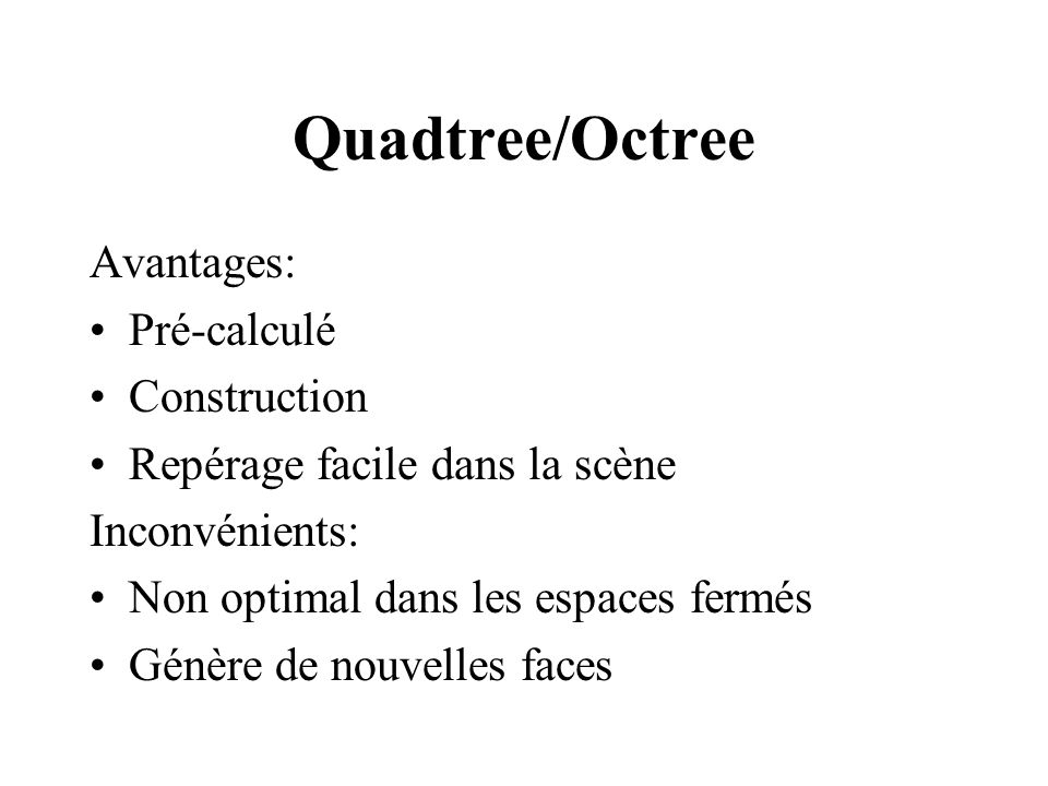Avantages: Pré-calculé Construction Repérage facile dans la scène Inconvénients: Non optimal dans les espaces fermés Génère de nouvelles faces