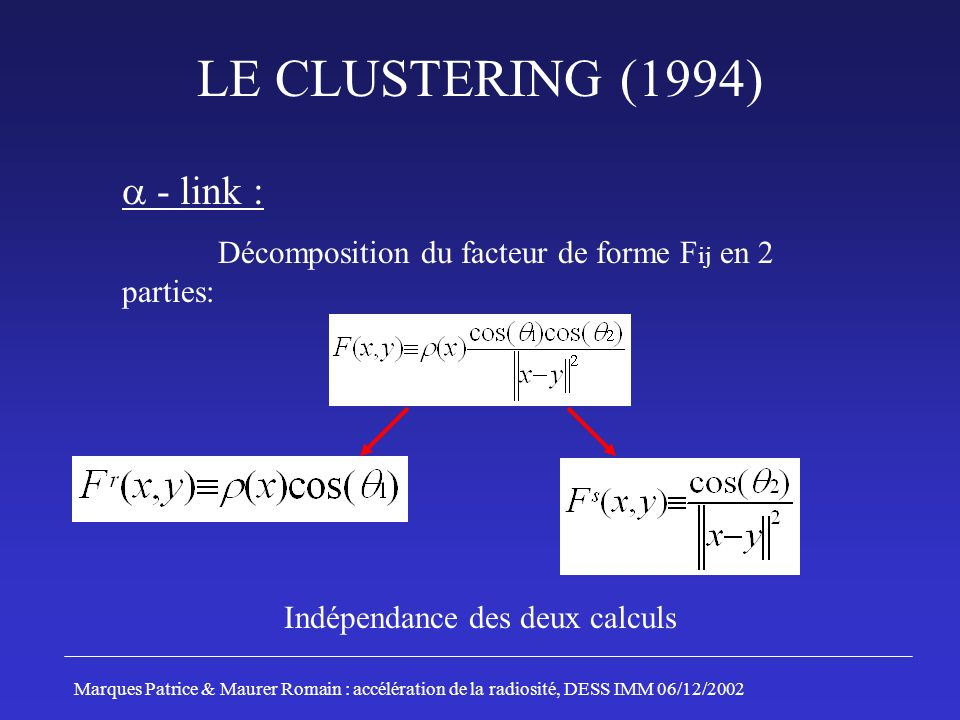 LE CLUSTERING (1994) - link : Décomposition du facteur de forme F ij en 2 parties: Indépendance des deux calculs Marques Patrice & Maurer Romain : accélération de la radiosité, DESS IMM 06/12/2002
