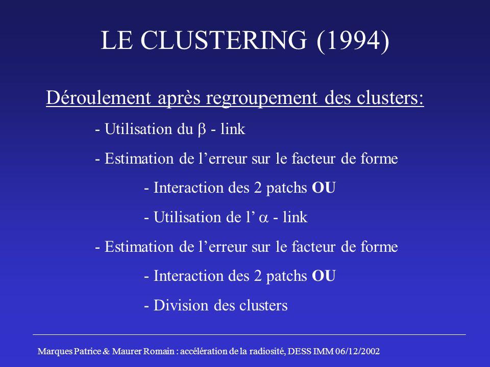 LE CLUSTERING (1994) Déroulement après regroupement des clusters: - Utilisation du - link - Estimation de lerreur sur le facteur de forme - Interactio
