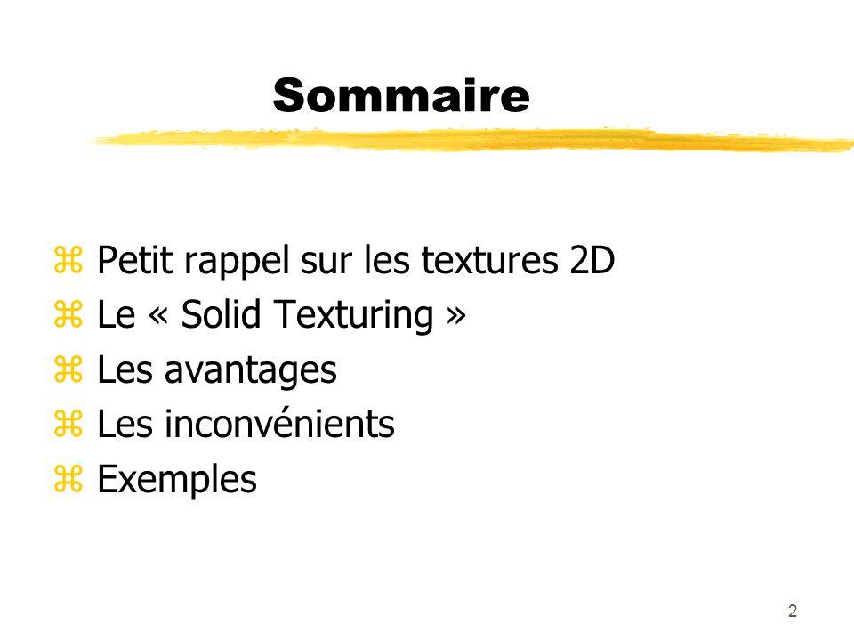 2 Sommaire z Petit rappel sur les textures 2D z Le « Solid Texturing » z Les avantages z Les inconvénients z Exemples