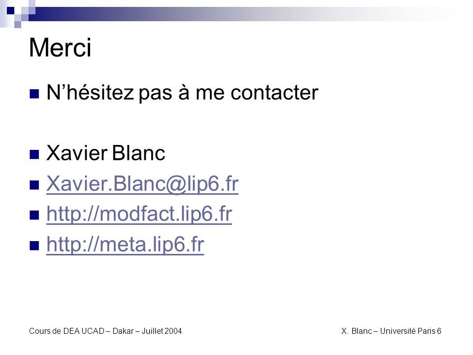 Cours de DEA UCAD – Dakar – Juillet 2004 X. Blanc – Université Paris 6 Merci Nhésitez pas à me contacter Xavier Blanc Xavier.Blanc@lip6.fr http://modf