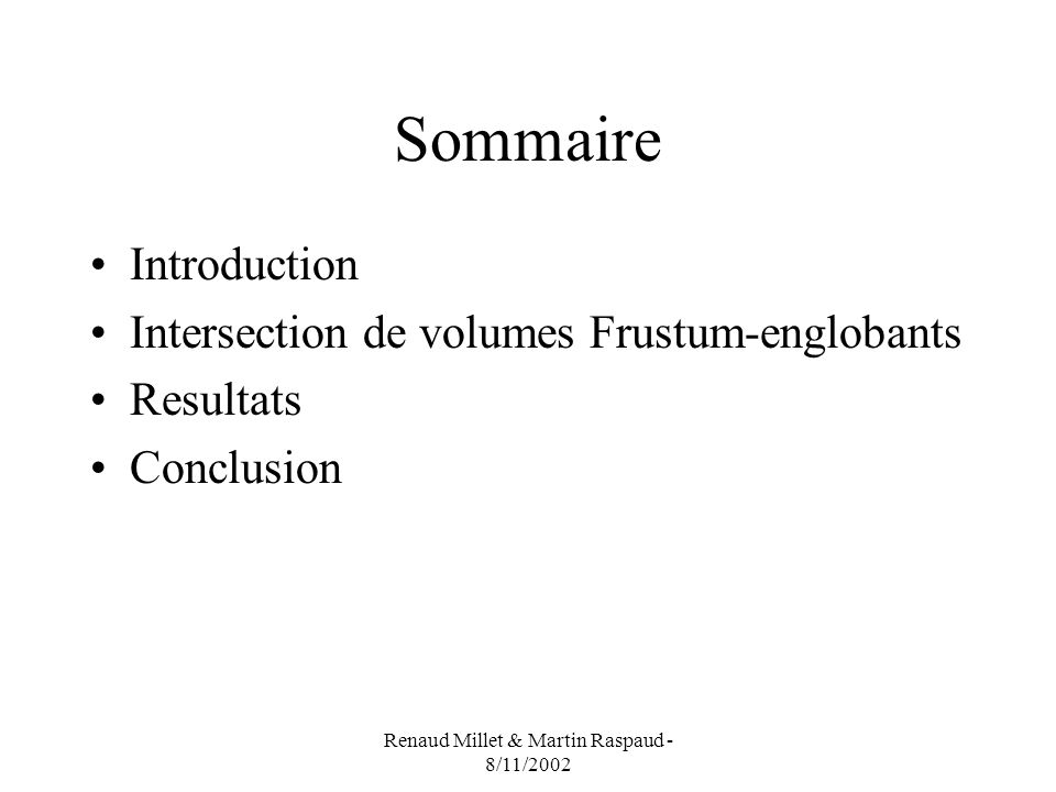 Renaud Millet & Martin Raspaud - 8/11/2002 Sommaire Introduction Intersection de volumes Frustum-englobants Resultats Conclusion