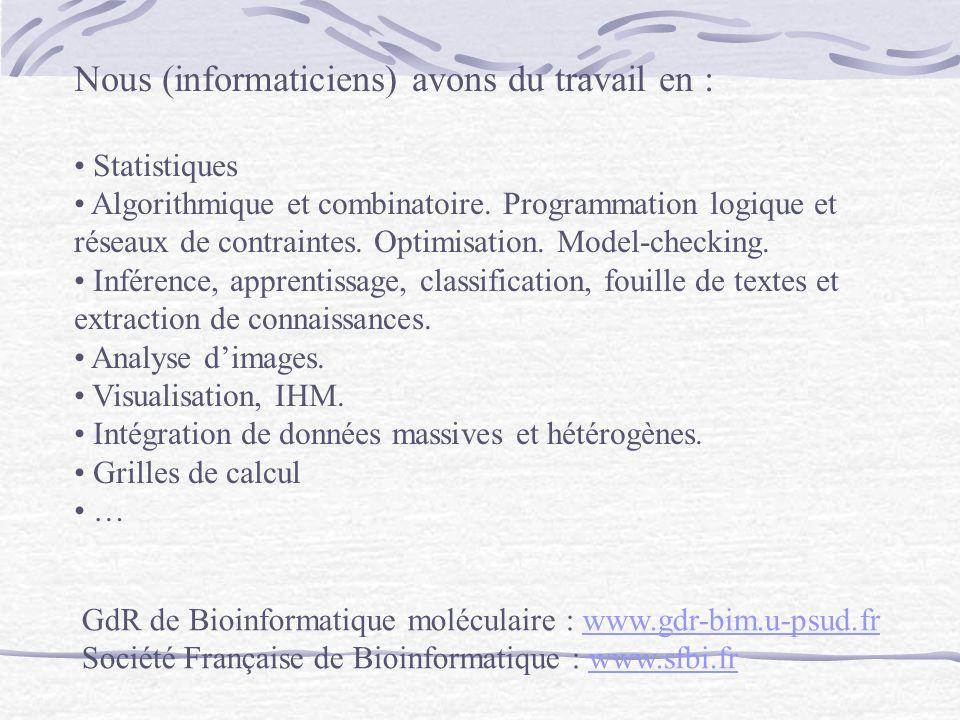 Nous (informaticiens) avons du travail en : Statistiques Algorithmique et combinatoire. Programmation logique et réseaux de contraintes. Optimisation.