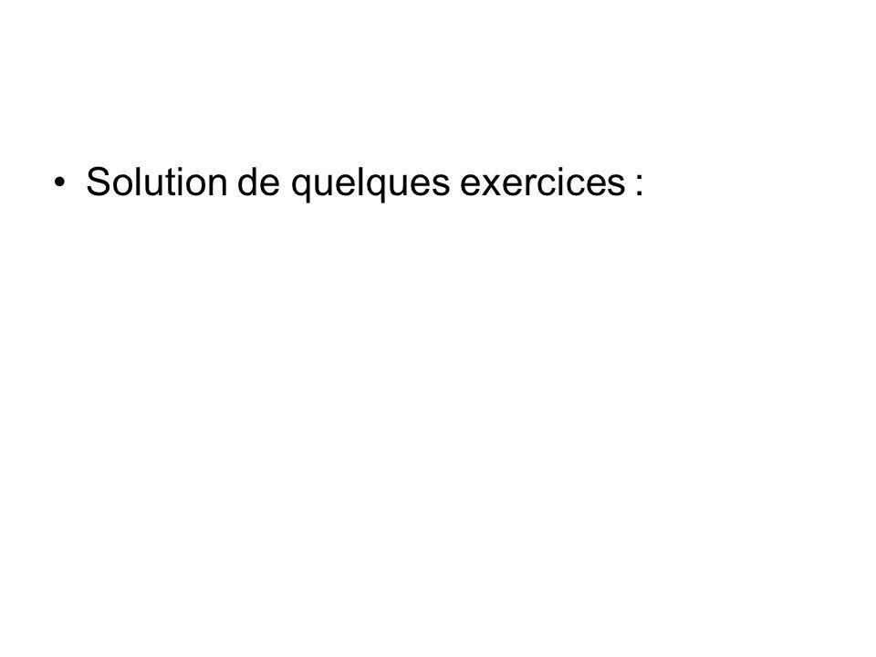 Solution de quelques exercices :